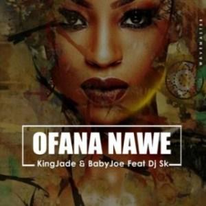 King Jade - Ofana Nawe ft. DJ SK & BabyJoe